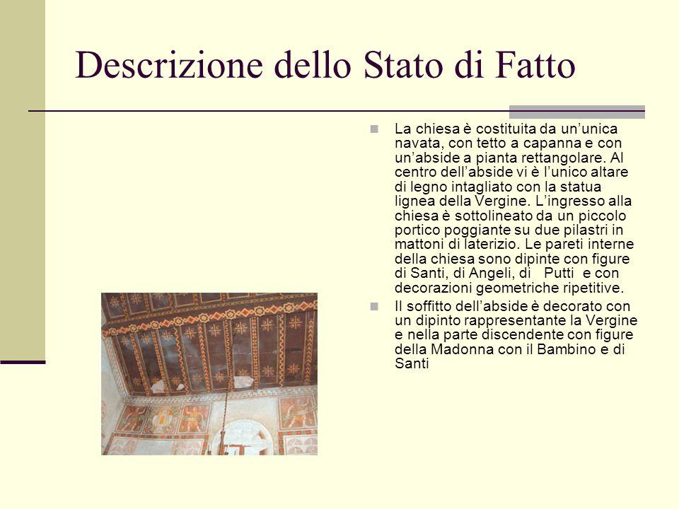 Descrizione dello Stato di Fatto La chiesa è costituita da ununica navata, con tetto a capanna e con unabside a pianta rettangolare. Al centro dellabs