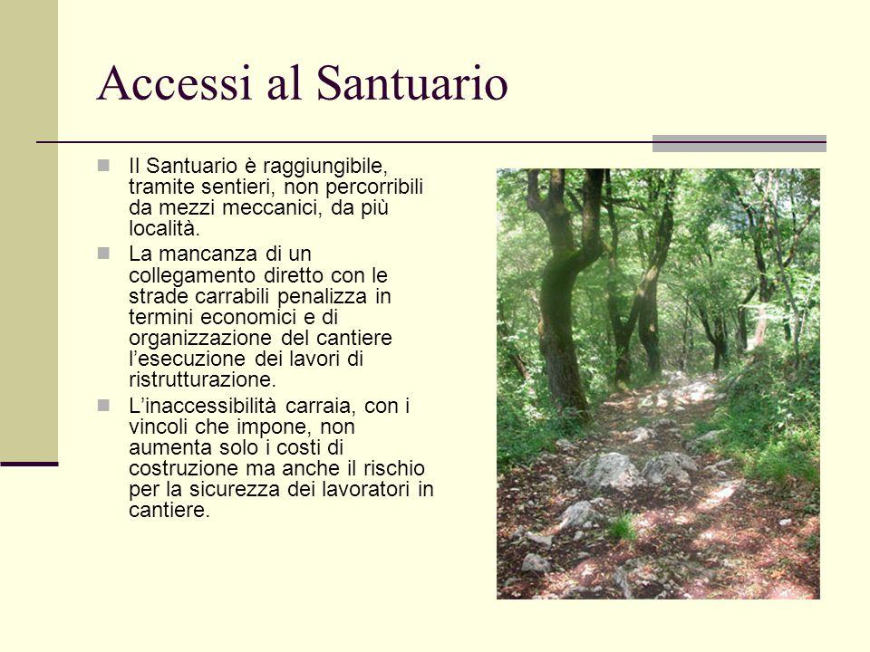 Accessi al Santuario Il Santuario è raggiungibile, tramite sentieri, non percorribili da mezzi meccanici, da più località. La mancanza di un collegame