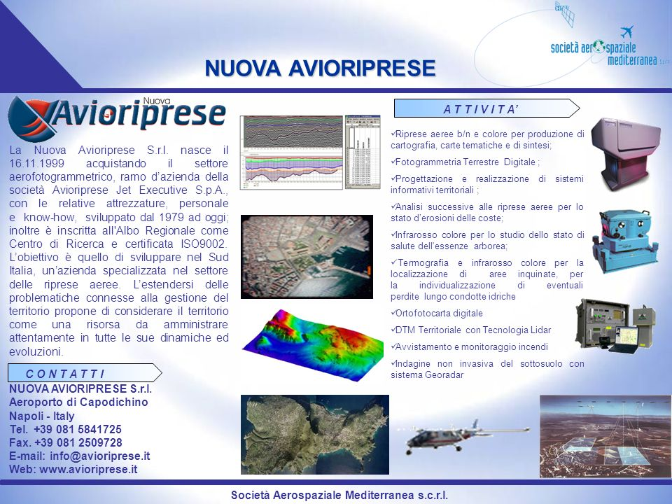 Società Aerospaziale Mediterranea s.c.r.l. NUOVA AVIORIPRESE La Nuova Avioriprese S.r.l. nasce il 16.11.1999 acquistando il settore aerofotogrammetric