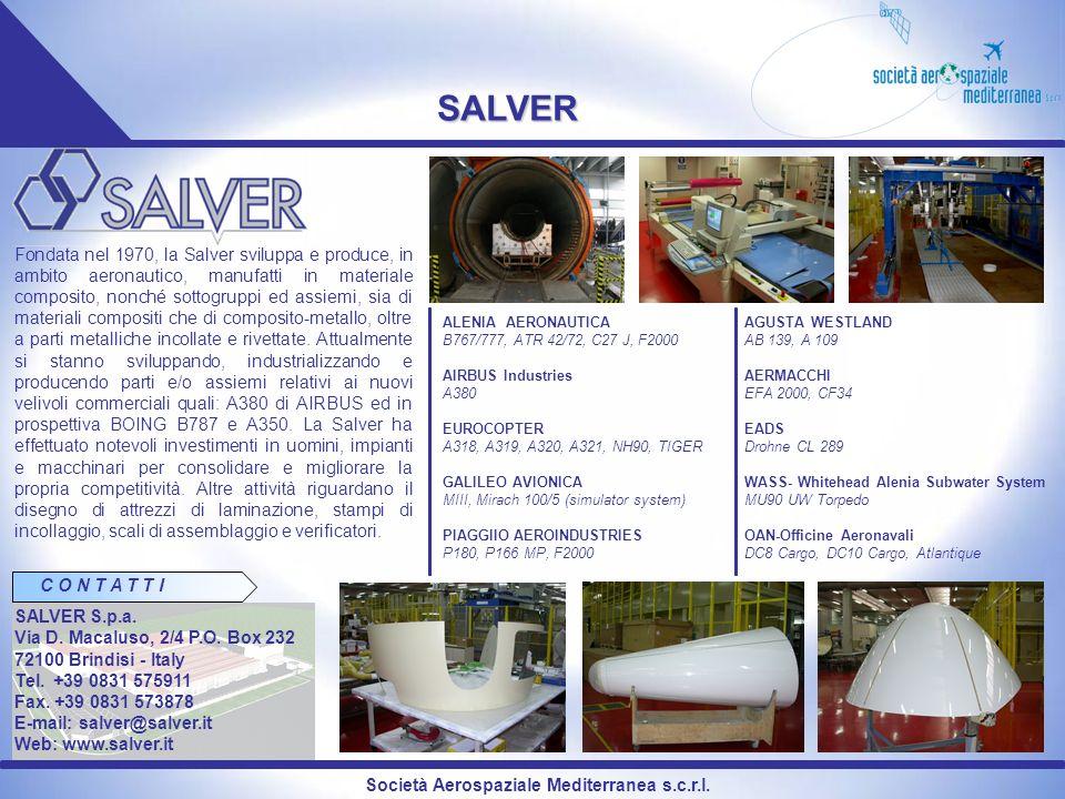 Società Aerospaziale Mediterranea s.c.r.l. SALVER Fondata nel 1970, la Salver sviluppa e produce, in ambito aeronautico, manufatti in materiale compos