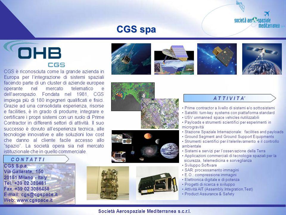 Società Aerospaziale Mediterranea s.c.r.l. CGS spa CGS è riconosciuta come la grande azienda in Europa per lintegrazione di sistemi spaziali facendo p