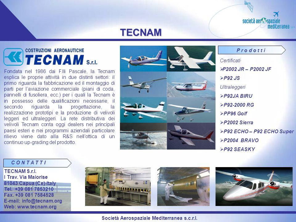 Società Aerospaziale Mediterranea s.c.r.l. TECNAM Fondata nel 1986 dai F.lli Pascale, la Tecnam esplica le proprie attività in due distinti settori: i