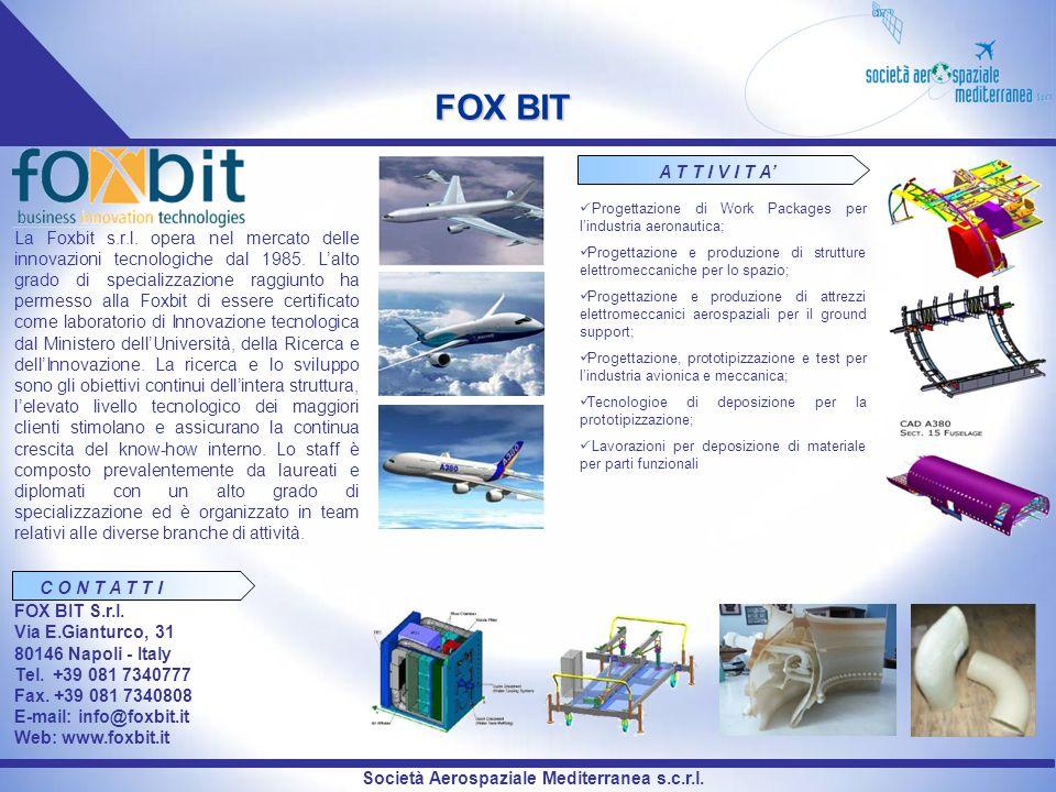 Società Aerospaziale Mediterranea s.c.r.l. FOX BIT La Foxbit s.r.l. opera nel mercato delle innovazioni tecnologiche dal 1985. Lalto grado di speciali