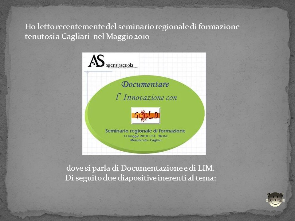 Ho letto recentemente del seminario regionale di formazione tenutosi a Cagliari nel Maggio 2010 dove si parla di Documentazione e di LIM. Di seguito d