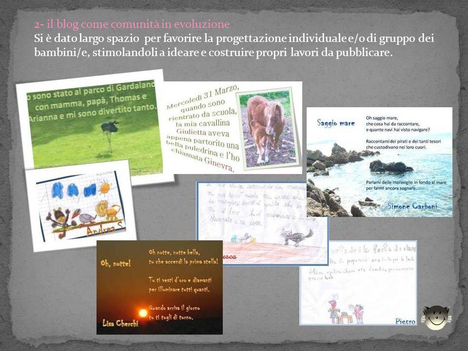 2- il blog come comunità in evoluzione Si è dato largo spazio per favorire la progettazione individuale e/o di gruppo dei bambini/e, stimolandoli a ideare e costruire propri lavori da pubblicare.
