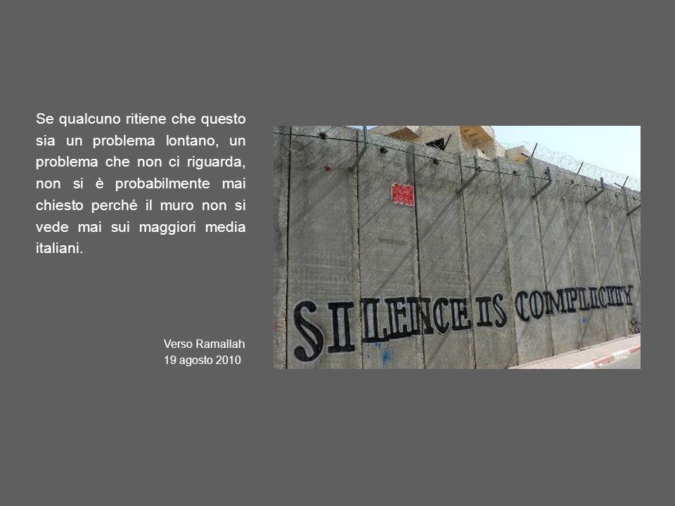 Se qualcuno ritiene che questo sia un problema lontano, un problema che non ci riguarda, non si è probabilmente mai chiesto perché il muro non si vede mai sui maggiori media italiani.