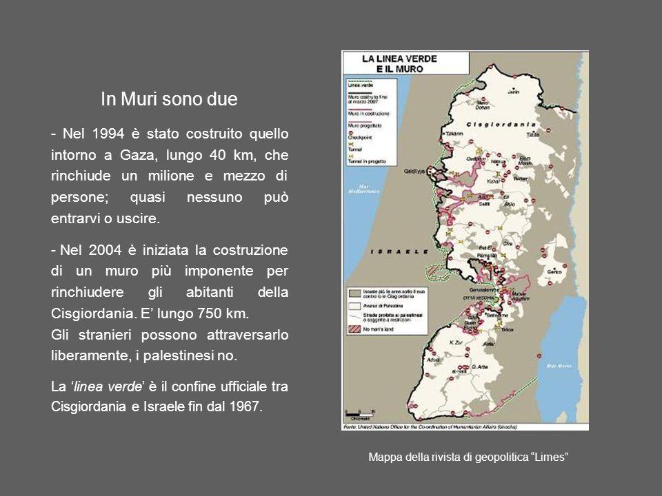 In Muri sono due - Nel 1994 è stato costruito quello intorno a Gaza, lungo 40 km, che rinchiude un milione e mezzo di persone; quasi nessuno può entrarvi o uscire.