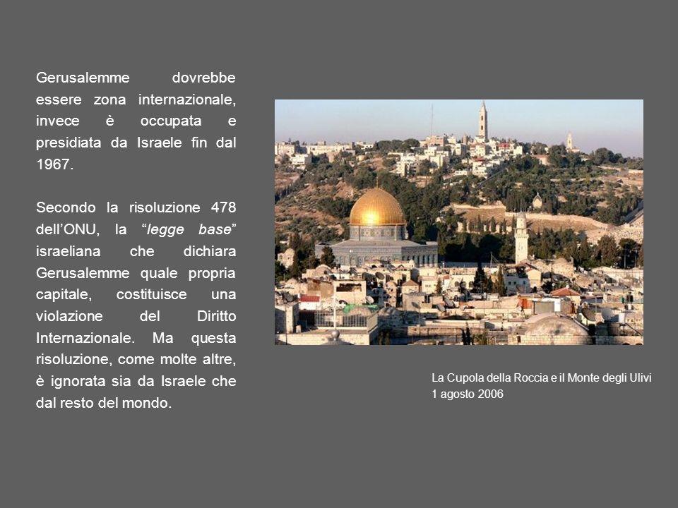 Gerusalemme dovrebbe essere zona internazionale, invece è occupata e presidiata da Israele fin dal 1967. Secondo la risoluzione 478 dellONU, la legge