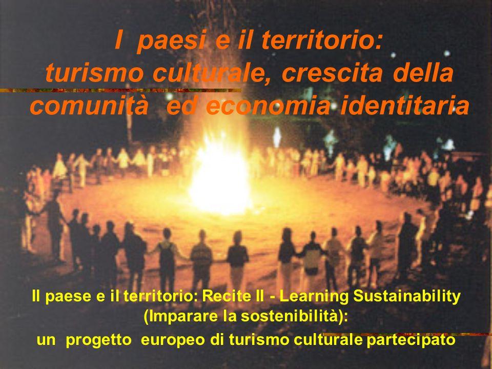 I paesi e il territorio: turismo culturale, crescita della comunità ed economia identitaria Il paese e il territorio: Recite II - Learning Sustainability (Imparare la sostenibilità): un progetto europeo di turismo culturale partecipato