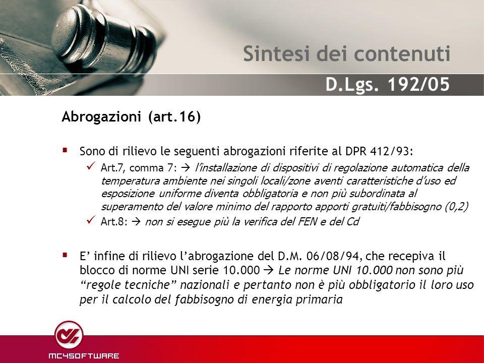 Sintesi dei contenuti Sono di rilievo le seguenti abrogazioni riferite al DPR 412/93: Art.7, comma 7: linstallazione di dispositivi di regolazione aut