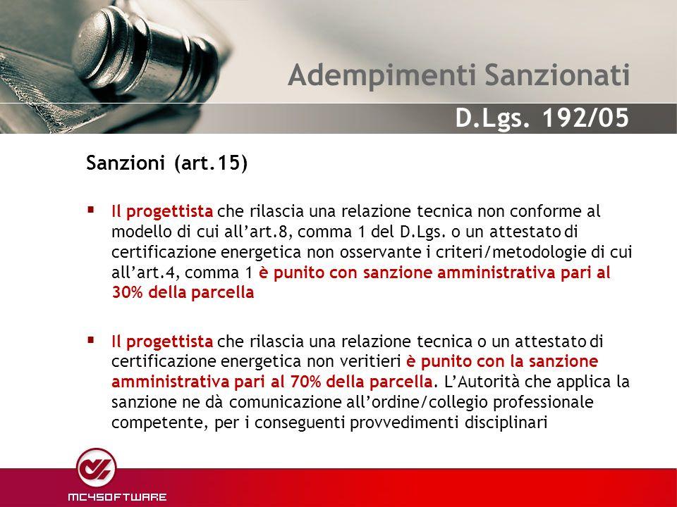 Adempimenti Sanzionati Il progettista che rilascia una relazione tecnica non conforme al modello di cui allart.8, comma 1 del D.Lgs. o un attestato di
