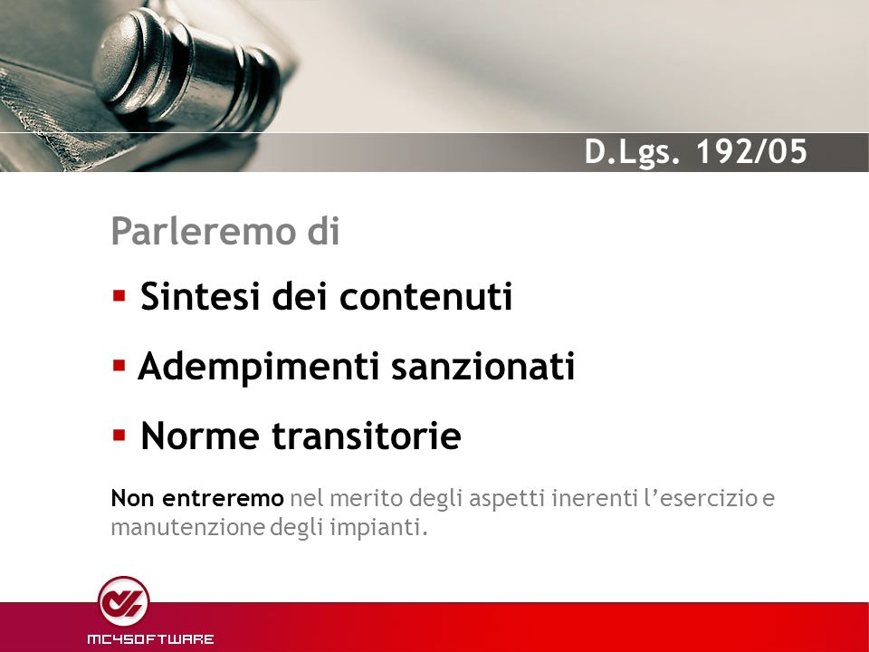 Parleremo di Sintesi dei contenuti Adempimenti sanzionati Norme transitorie Non entreremo nel merito degli aspetti inerenti lesercizio e manutenzione