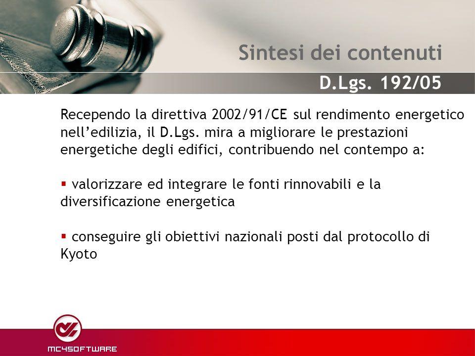 Sintesi dei contenuti Recependo la direttiva 2002/91/CE sul rendimento energetico nelledilizia, il D.Lgs. mira a migliorare le prestazioni energetiche