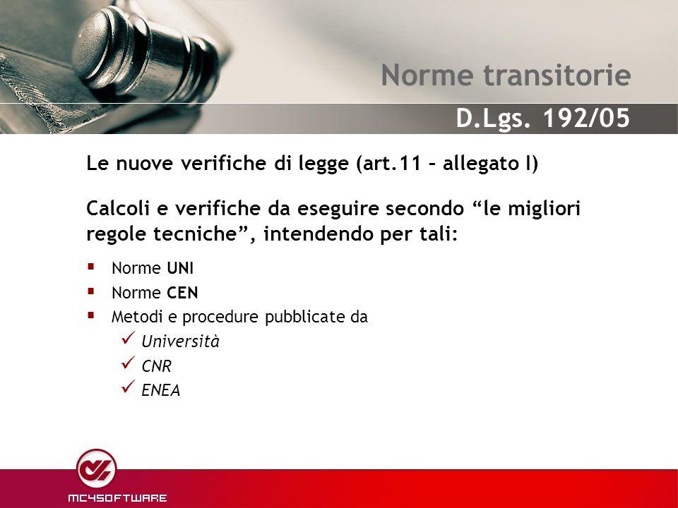 Norme transitorie Norme UNI Norme CEN Metodi e procedure pubblicate da Università CNR ENEA Le nuove verifiche di legge (art.11 – allegato I) Calcoli e