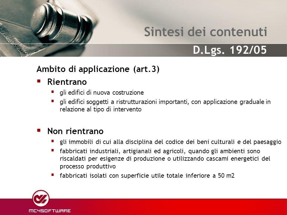 Sintesi dei contenuti Ambito di applicazione (art.3) Rientrano gli edifici di nuova costruzione gli edifici soggetti a ristrutturazioni importanti, co