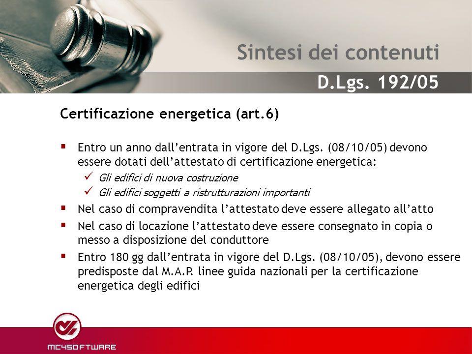 Sintesi dei contenuti Entro un anno dallentrata in vigore del D.Lgs. (08/10/05) devono essere dotati dellattestato di certificazione energetica: Gli e
