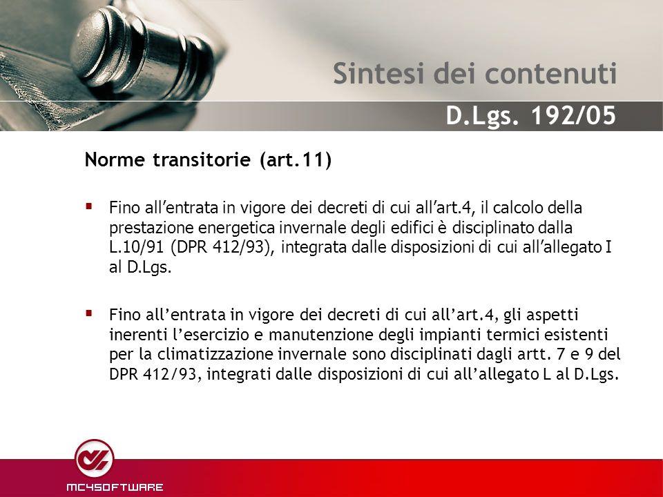 Sintesi dei contenuti Sono di rilievo le seguenti abrogazioni riferite alla Legge 10/91: Art.4, commi 1 e 2 perde di efficacia il D.M.