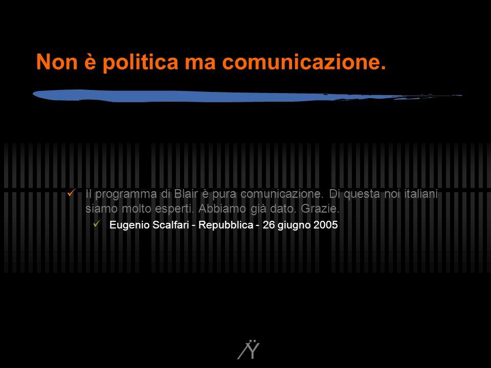 Ÿ Non è politica ma comunicazione. Il programma di Blair è pura comunicazione.