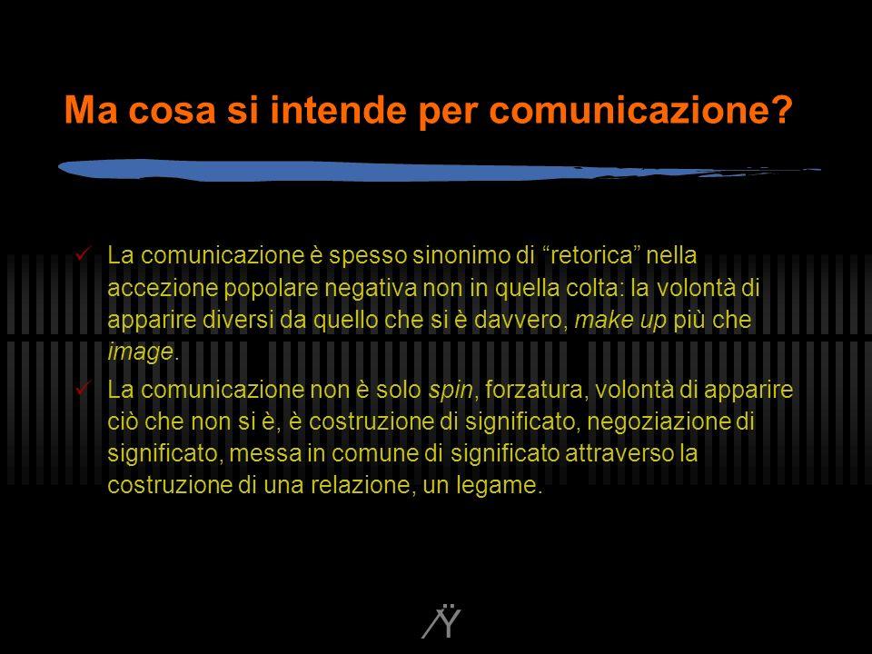 Ÿ Ma cosa si intende per comunicazione.