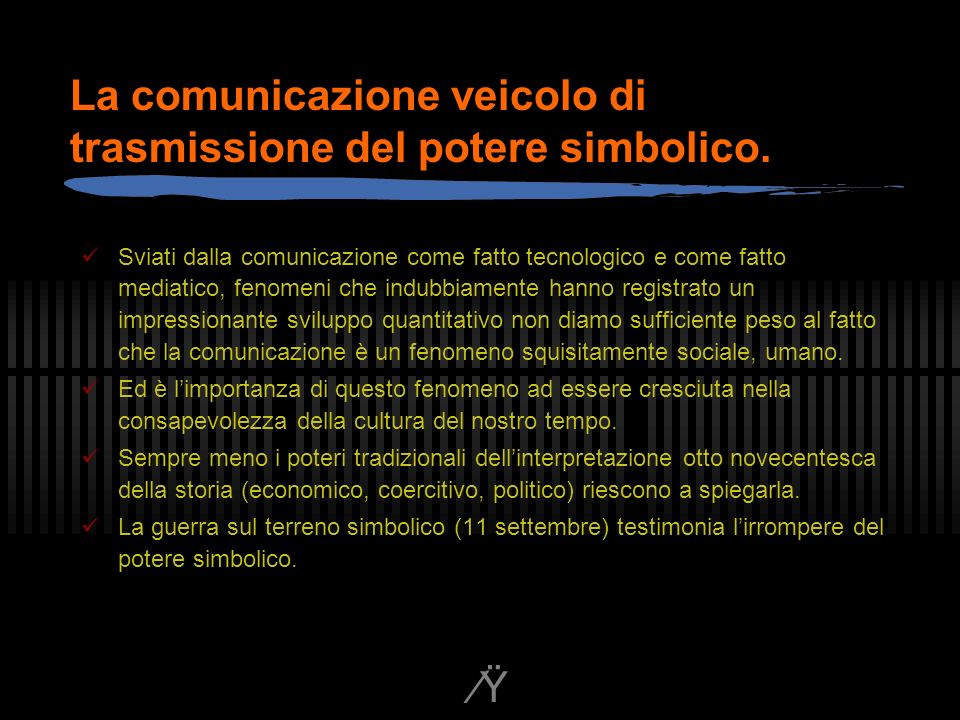 Ÿ La comunicazione veicolo di trasmissione del potere simbolico.