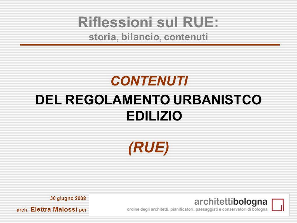 1 Riflessioni sul RUE: storia, bilancio, contenuti CONTENUTI DEL REGOLAMENTO URBANISTCO EDILIZIO (RUE) arch. Elettra Malossi per 30 giugno 2008