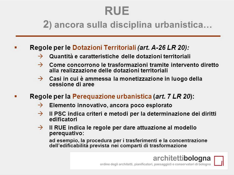 11 RUE 2 ) ancora sulla disciplina urbanistica… Regole per le Dotazioni Territoriali (art. A-26 LR 20): Quantità e caratteristiche delle dotazioni ter
