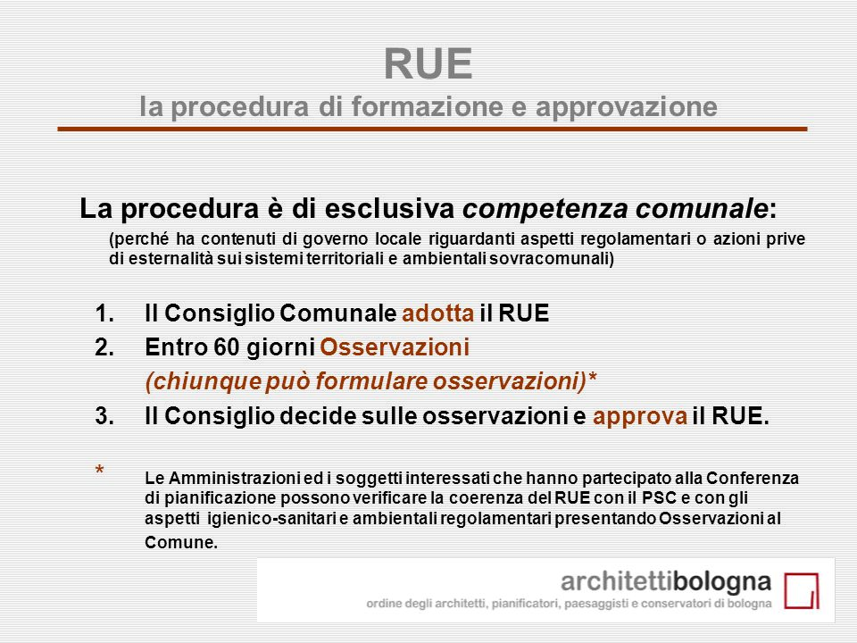 4 RUE la procedura di formazione e approvazione La procedura è di esclusiva competenza comunale: (perché ha contenuti di governo locale riguardanti as