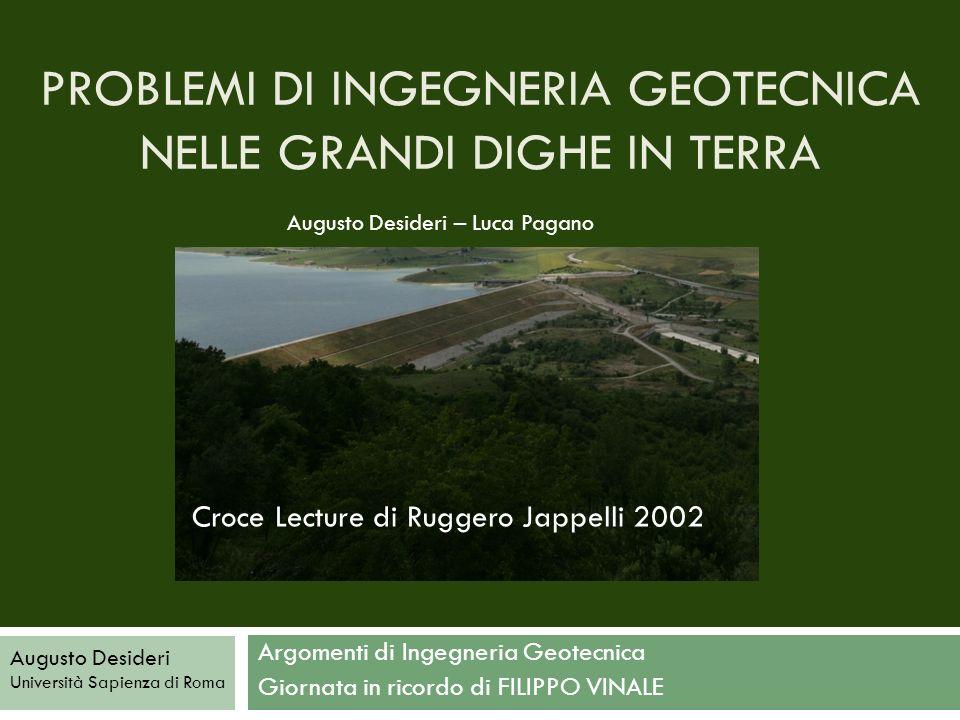 DIGHE IN TERRA Argomenti di Ingegneria Geotecnica Giornata in ricordo di FILIPPO VINALE Augusto Desideri Università Sapienza di Roma