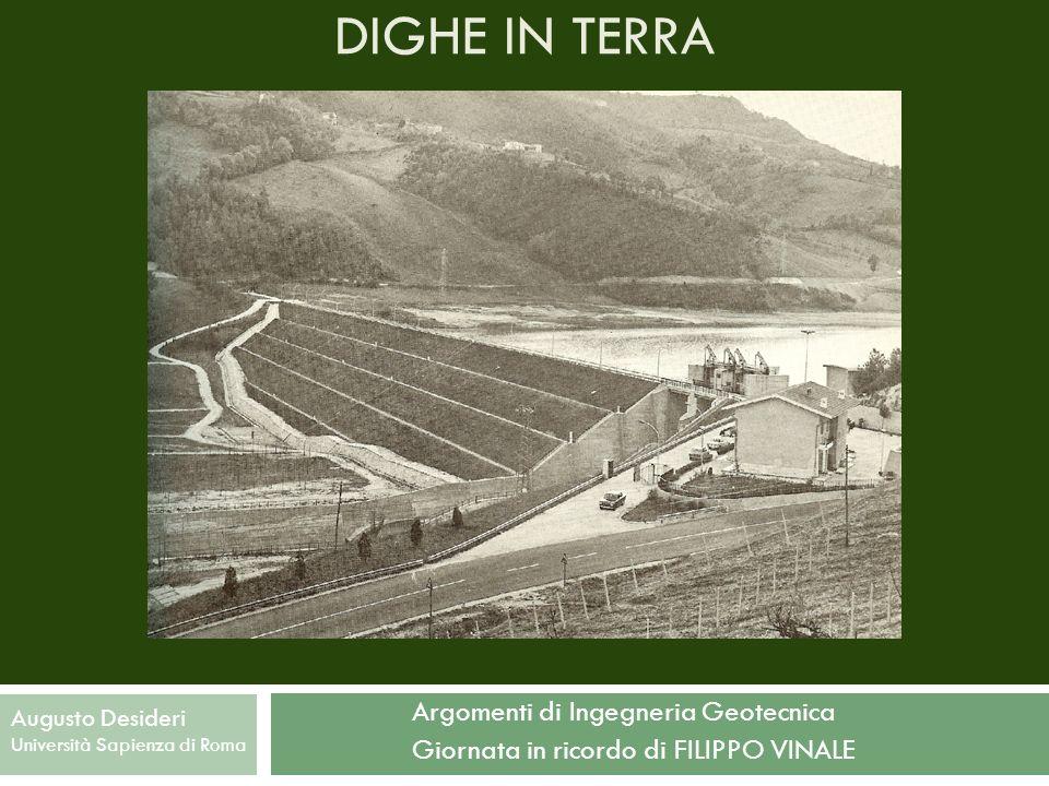 Argomenti di Ingegneria Geotecnica Giornata in ricordo di FILIPPO VINALE Augusto Desideri Università Sapienza di Roma DIGHE IN TERRA