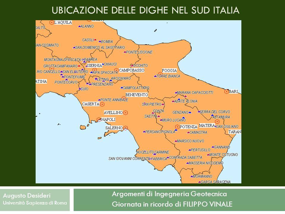 UBICAZIONE DELLE DIGHE NEL SUD ITALIA Argomenti di Ingegneria Geotecnica Giornata in ricordo di FILIPPO VINALE Augusto Desideri Università Sapienza di