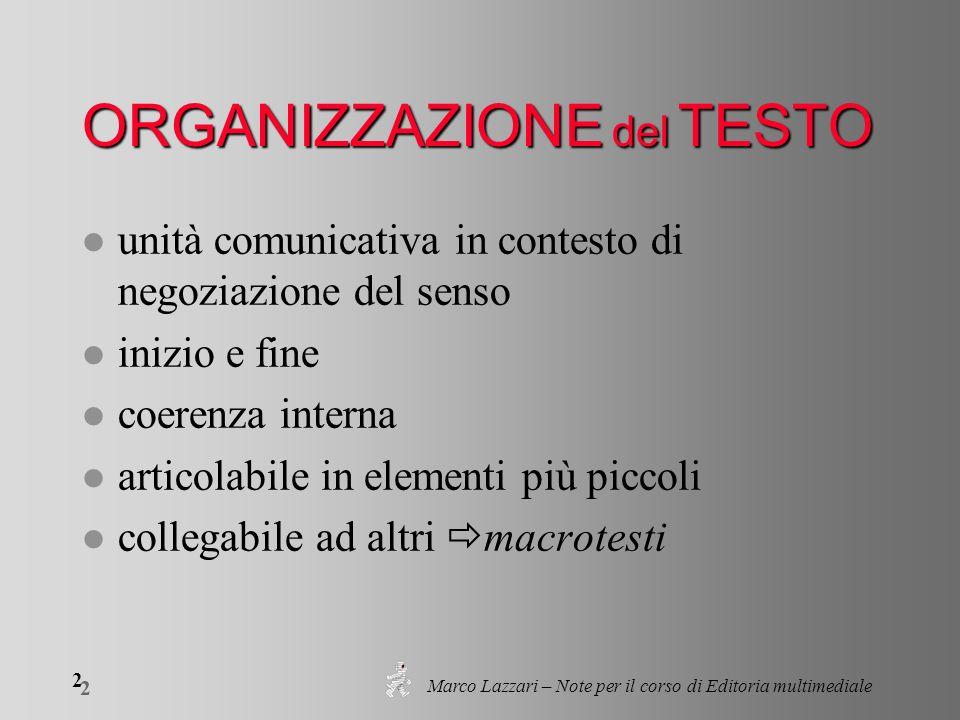 Marco Lazzari – Note per il corso di Editoria multimediale 2 2 ORGANIZZAZIONE del TESTO l unità comunicativa in contesto di negoziazione del senso l i