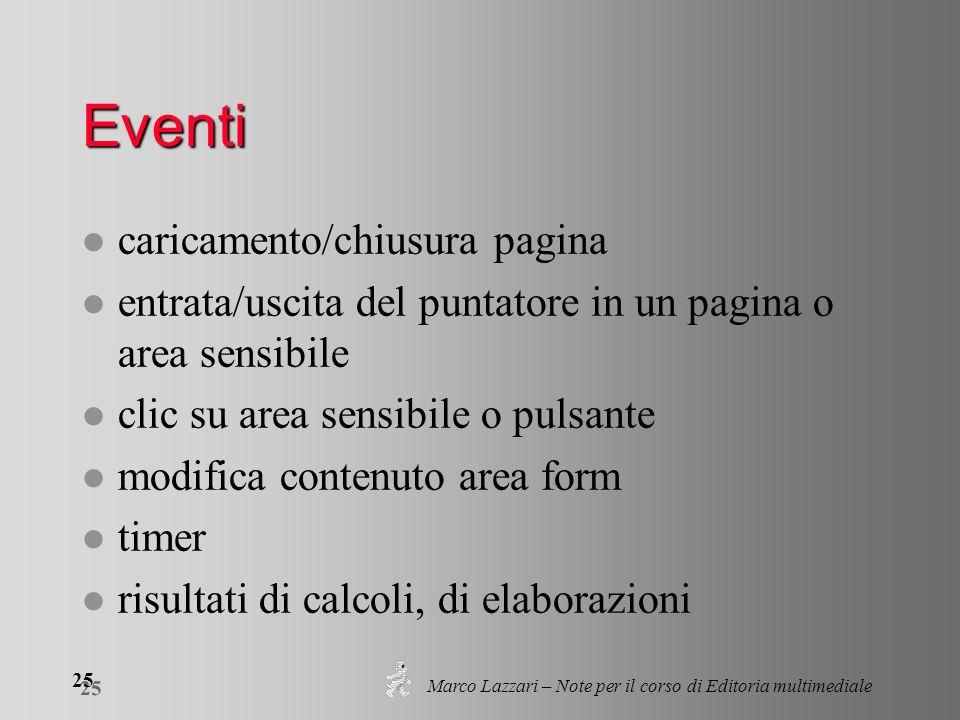 Marco Lazzari – Note per il corso di Editoria multimediale 25 Eventi l caricamento/chiusura pagina l entrata/uscita del puntatore in un pagina o area