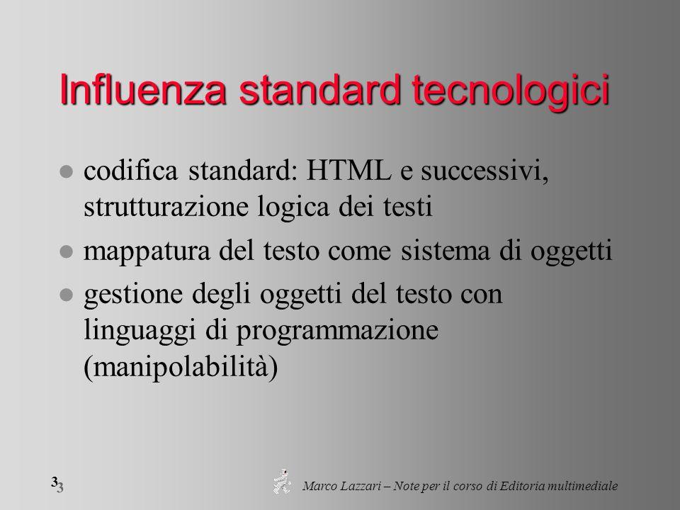 Marco Lazzari – Note per il corso di Editoria multimediale 3 3 Influenza standard tecnologici l codifica standard: HTML e successivi, strutturazione l