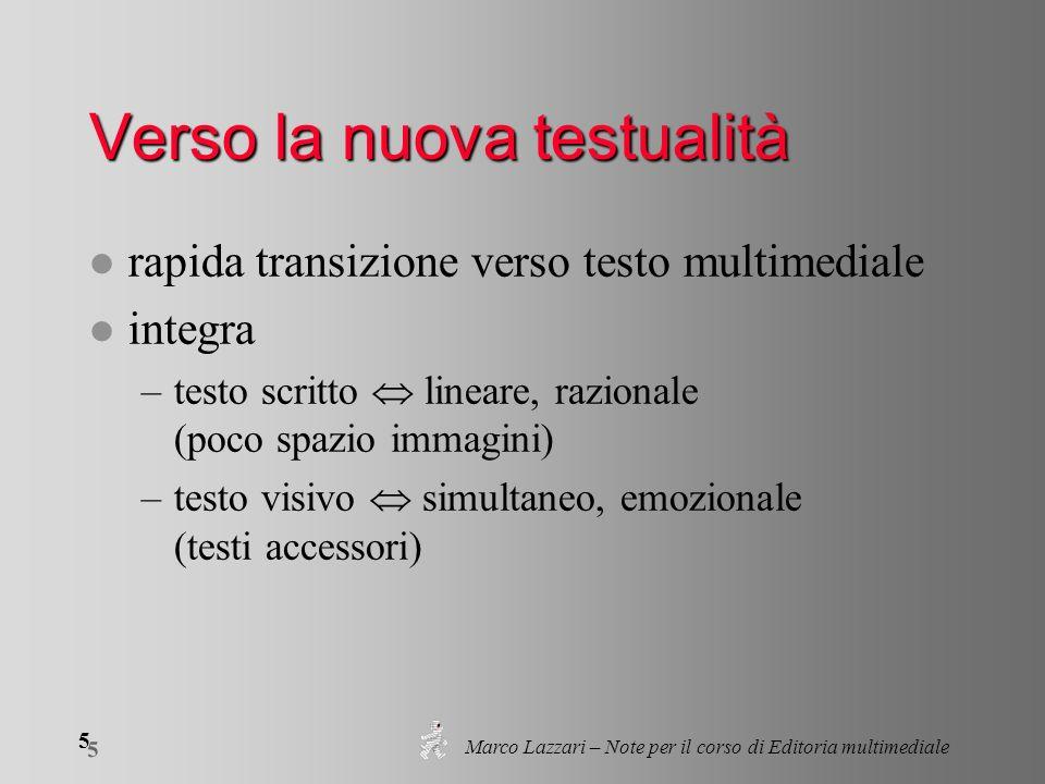 Marco Lazzari – Note per il corso di Editoria multimediale 5 5 Verso la nuova testualità l rapida transizione verso testo multimediale l integra –test
