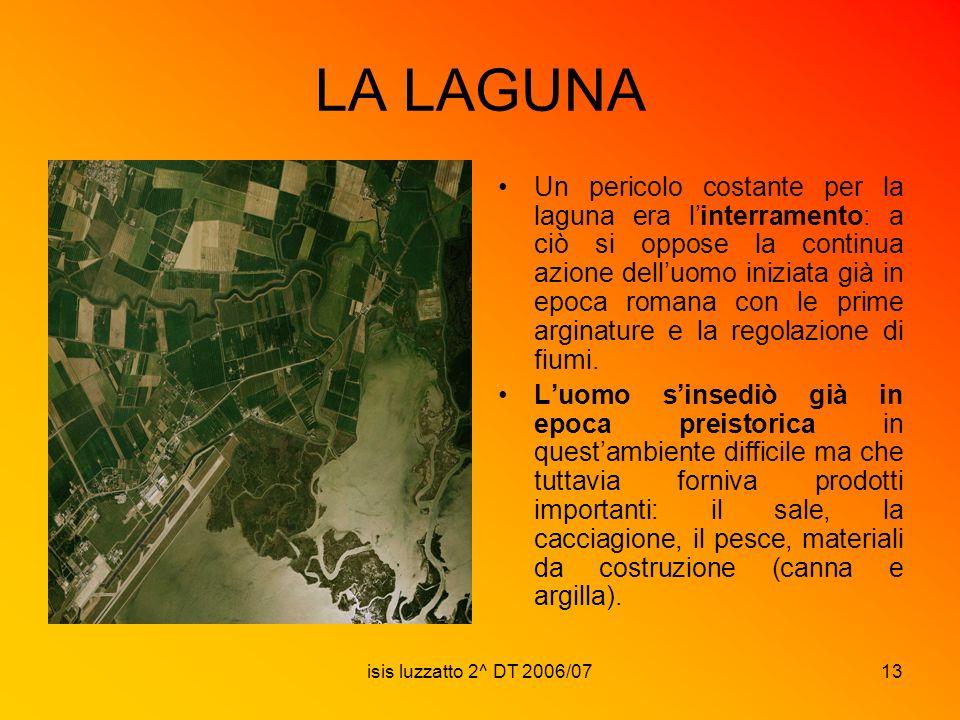 isis luzzatto 2^ DT 2006/0713 LA LAGUNA Un pericolo costante per la laguna era linterramento: a ciò si oppose la continua azione delluomo iniziata già