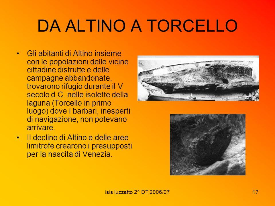 isis luzzatto 2^ DT 2006/0717 DA ALTINO A TORCELLO Gli abitanti di Altino insieme con le popolazioni delle vicine cittadine distrutte e delle campagne