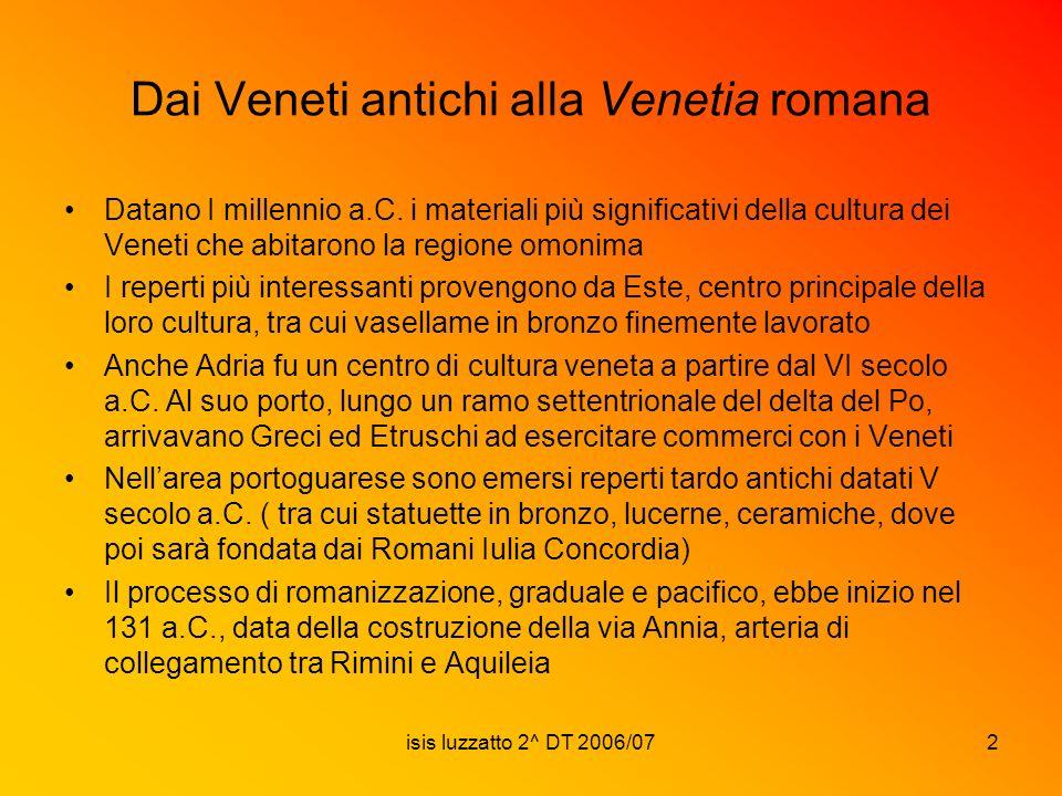 isis luzzatto 2^ DT 2006/072 Dai Veneti antichi alla Venetia romana Datano I millennio a.C. i materiali più significativi della cultura dei Veneti che
