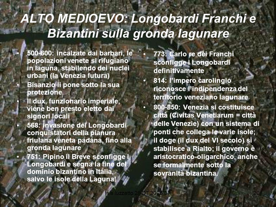 isis luzzatto 2^ DT 2006/0720 ALTO MEDIOEVO: Longobardi Franchi e Bizantini sulla gronda lagunare 500-600: incalzate dai barbari, le popolazioni venet