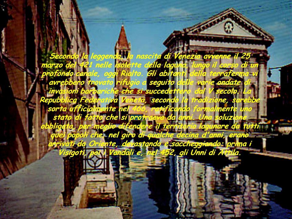isis luzzatto 2^ DT 2006/0721 Secondo la leggenda, la nascita di Venezia avvenne il 25 marzo del 421 nelle isolette della laguna, lungo il corso di un