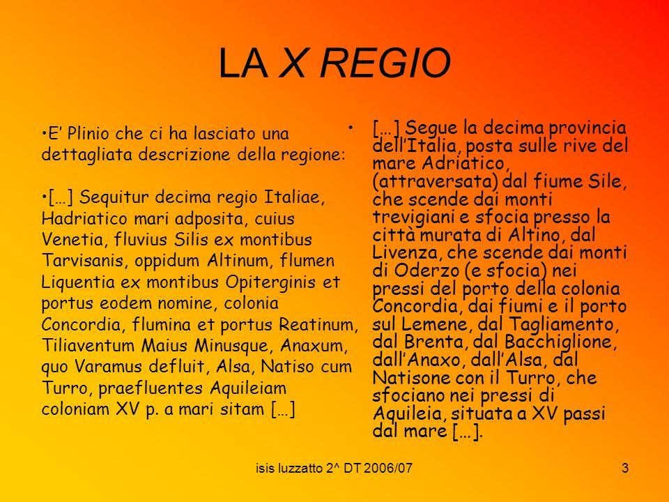 isis luzzatto 2^ DT 2006/073 LA X REGIO […] Segue la decima provincia dellItalia, posta sulle rive del mare Adriatico, (attraversata) dal fiume Sile,