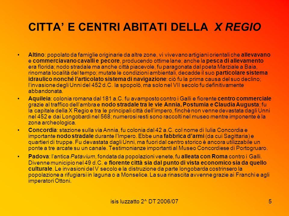 isis luzzatto 2^ DT 2006/075 CITTA E CENTRI ABITATI DELLA X REGIO Altino: popolato da famiglie originarie da altre zone, vi vivevano artigiani orienta