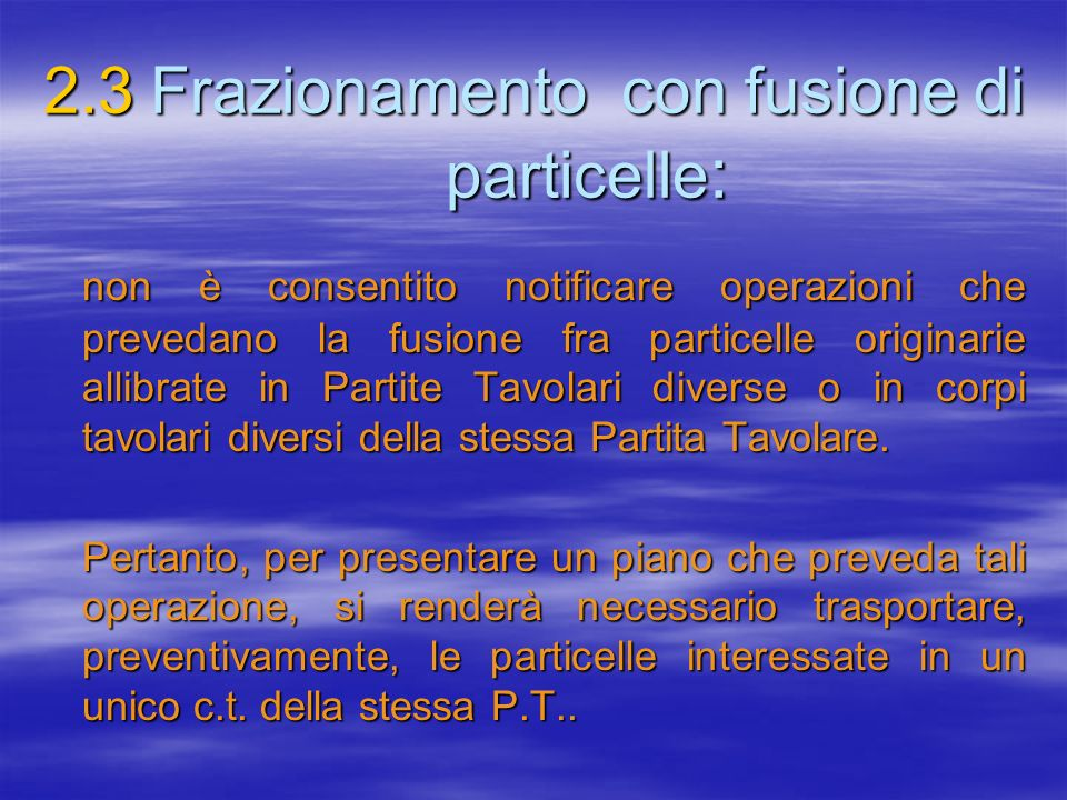 2.3Frazionamento con fusione di particelle : non è consentito notificare operazioni che prevedano la fusione fra particelle originarie allibrate in Pa
