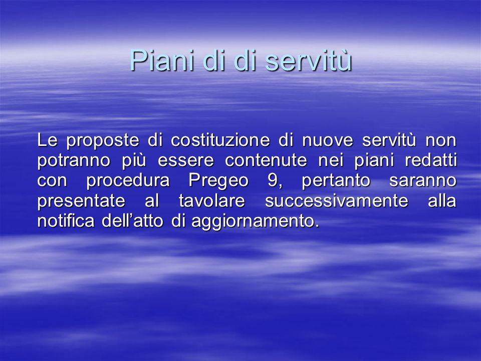 Piani di di servitù Le proposte di costituzione di nuove servitù non potranno più essere contenute nei piani redatti con procedura Pregeo 9, pertanto