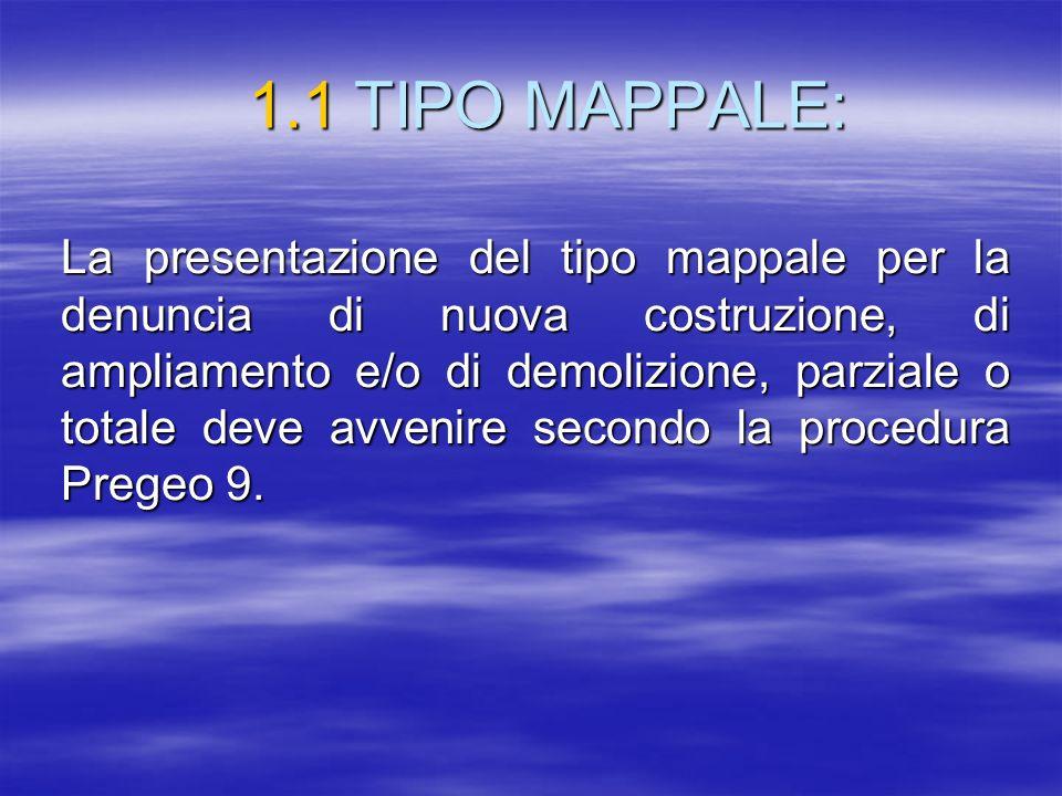 1.1TIPO MAPPALE: La presentazione del tipo mappale per la denuncia di nuova costruzione, di ampliamento e/o di demolizione, parziale o totale deve avv
