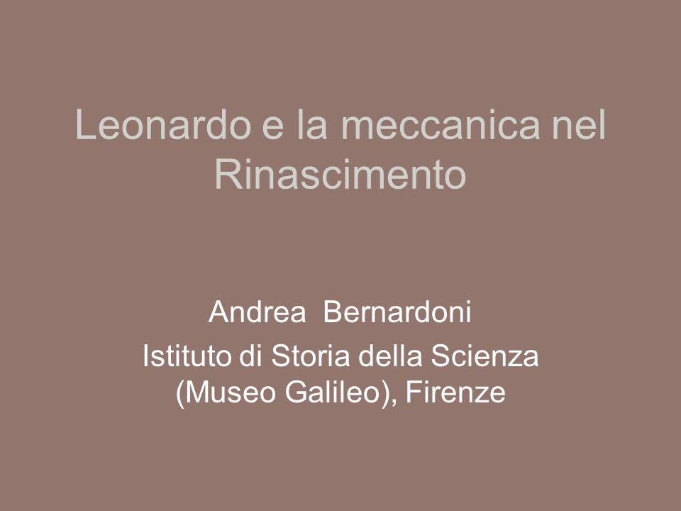 Leonardo e la meccanica nel Rinascimento Andrea Bernardoni Istituto di Storia della Scienza (Museo Galileo), Firenze