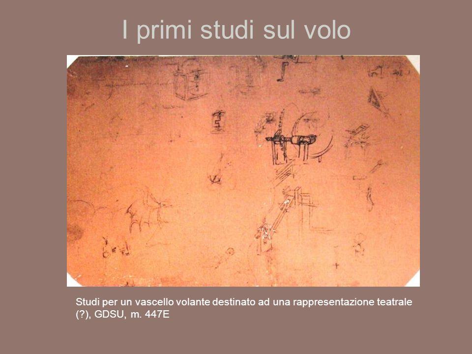 I primi studi sul volo Studi per un vascello volante destinato ad una rappresentazione teatrale (?), GDSU, m.