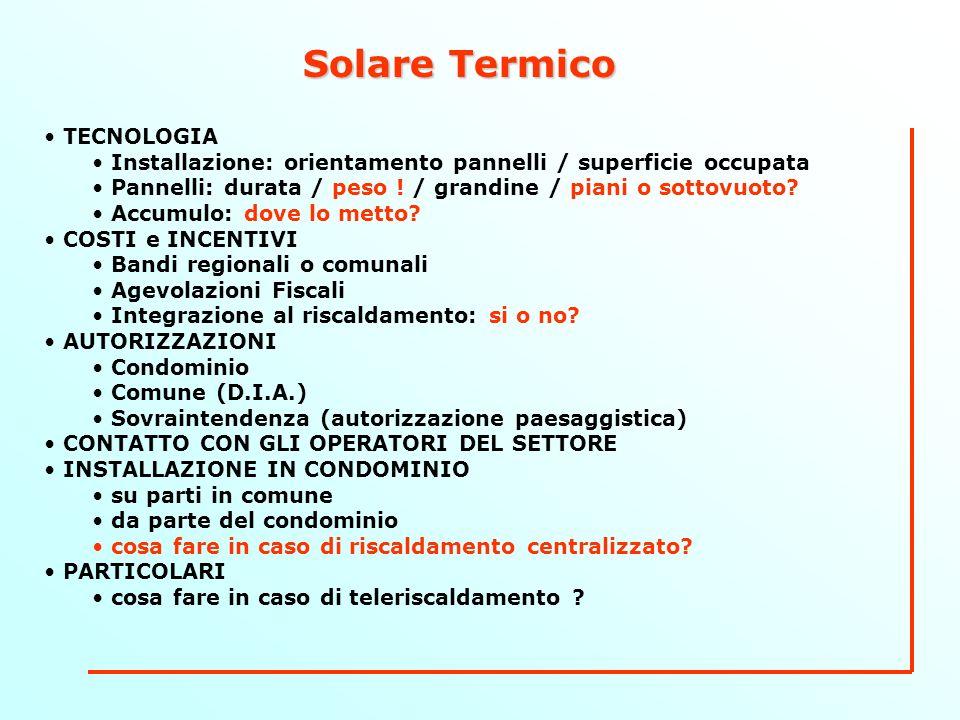 Solare Termico TECNOLOGIA Installazione: orientamento pannelli / superficie occupata Pannelli: durata / peso .