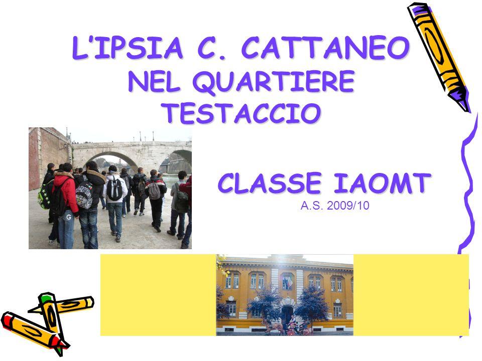 LIPSIA C. CATTANEO NEL QUARTIERE TESTACCIO CLASSE IAOMT A.S. 2009/10