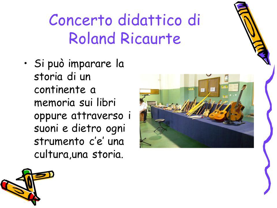 Concerto didattico di Roland Ricaurte Si può imparare la storia di un continente a memoria sui libri oppure attraverso i suoni e dietro ogni strumento