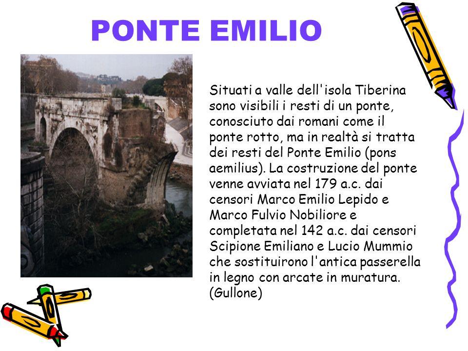 Situati a valle dell'isola Tiberina sono visibili i resti di un ponte, conosciuto dai romani come il ponte rotto, ma in realtà si tratta dei resti del